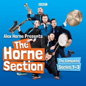 Alex Horne Presents The Horne Section: The Complete Series 1-3: The BBC Radio 4 comedy show
