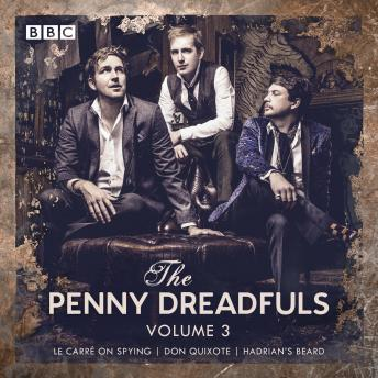 The Penny Dreadfuls: Volume 3: Le Carré on Spying; Don Quixote; Hadrian's Beard