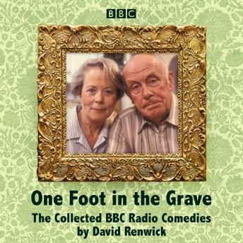 Download One Foot in the Grave: The Collected BBC Radio Comedies by David Renwick