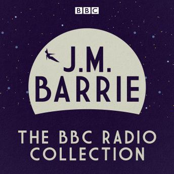 J. M Barrie: Peter Pan and other BBC Radio plays