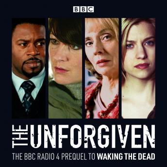 The Unforgiven: The BBC Radio 4 Prequel to Waking the Dead