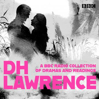 D. H. Lawrence: A BBC Radio Collection: 14 dramatisations and radio readings including Lady Chatterley's Lover, Sons and Lovers, The Rainbow and Women in Love