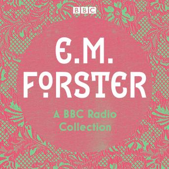 E. M. Forster: A BBC Radio Collection: Twelve dramatisations and readings including A Passage to India, A Room with a View and Howards End