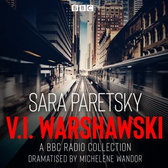 The V.I. Warshawski: A BBC Radio Collection: Indemnity Only, Deadlock, Killing Orders & Bitter Medic