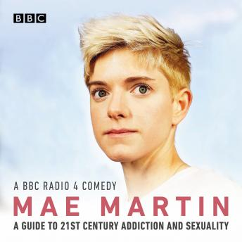 Mae Martin's Guide to 21st Century Addiction and Sexuality