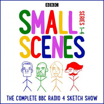 Small Scenes: Series 1-4 of the hit BBC Radio 4 comedy sketch show