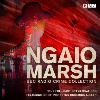 The Ngaio Marsh BBC Radio Collection: Four full-cast Dramatisations
