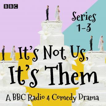 It's Not Us, It's Them: Series 1-3: A BBC Radio 4 Comedy Drama
