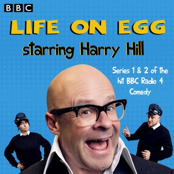 Life on Egg Starring Harry Hill: Series 1 & 2 of the hit BBC Radio 4 Comedy