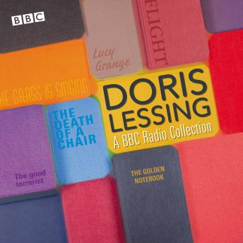 Doris Lessing: A BBC Radio Collection: Dramatisations and readings including The Golden Notebook, The Grass Is Singing & The Good Terrorist