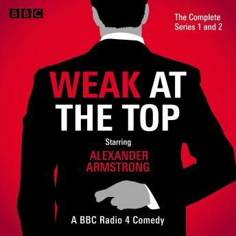 Weak at the Top: The Complete Series 1 and 2
