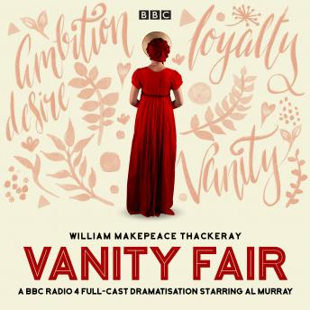 Vanity Fair: A BBC Radio 4 full-cast dramatisation