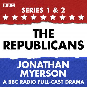 The Republicans: A collection of six BBC Radio 4 dramatisations following the political swings of the Republican party