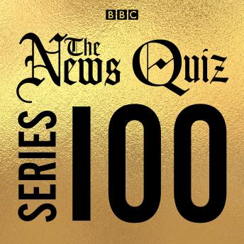 The News Quiz: Series 100: The topical BBC Radio 4 comedy panel show