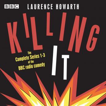 Killing It: The Complete Series 1-3 of the BBC radio comedy sitcom