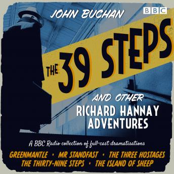 The 39 Steps and Other Richard Hannay Adventures: A BBC Radio collection of full-cast dramatisations