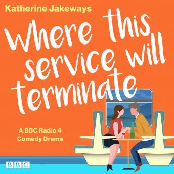 Where This Service Will Terminate: A BBC Radio 4 Comedy Drama