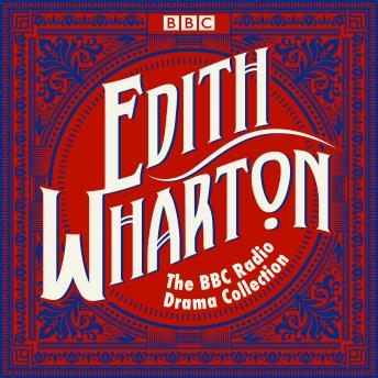 The Edith Wharton BBC Radio Drama Collection