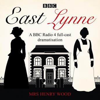 East Lynne: A BBC Radio 4 full-cast dramatisation
