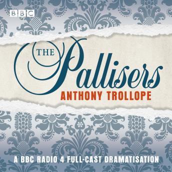 The Pallisers: A full-cast BBC radio dramatisation