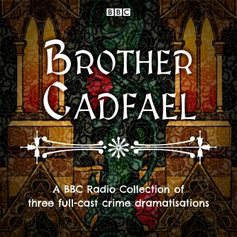 Brother Cadfael: A BBC Radio Collection of three full-cast dramatisations