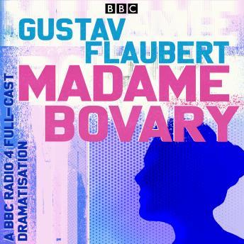 Madame Bovary: A full-cast BBC Radio dramatisation