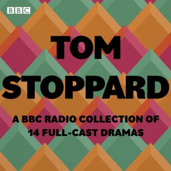 Tom Stoppard: A BBC Radio Collection: 14 full-cast productions
