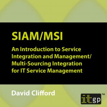 SIAM/MSI: An Introduction to Service Integration and Management/ Multi-Sourcing Integration for IT Service Management