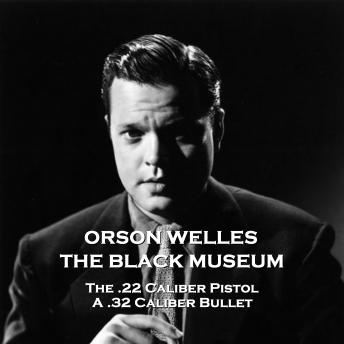 The Black Museum - Volume 1 - The .22 Caliber Pistol  & A .32 Caliber Bullet