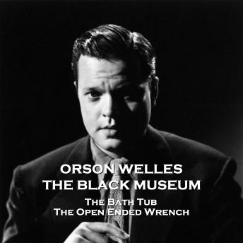 The Black Museum - Volume 2 - The Bath Tub & The Open Ended Wrench