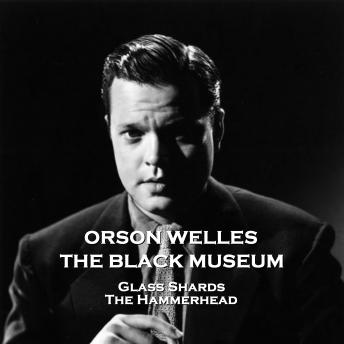 The Black Museum - Volume 9 - Glass Shards & The Hammerhead