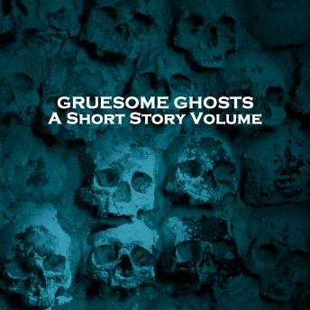 Gruesome Ghosts. A Short Story Volume