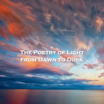 The Poetry Of Light - From Dawn To Dusk