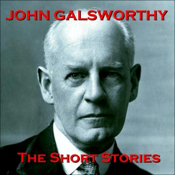 John Galsworthy - The Short Stories