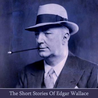 The Short Stories of Edgar Wallace