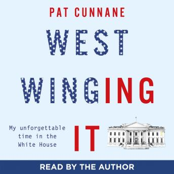 Download West Winging It: My unforgettable time in the White House by Pat Cunnane