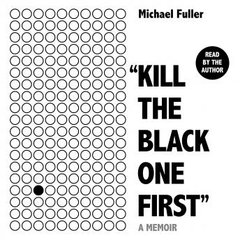Download 'Kill The Black One First': A memoir of hope and justice by Michael Fuller