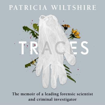 Traces: The memoir of a forensic scientist and criminal investigator, Patricia Wiltshire