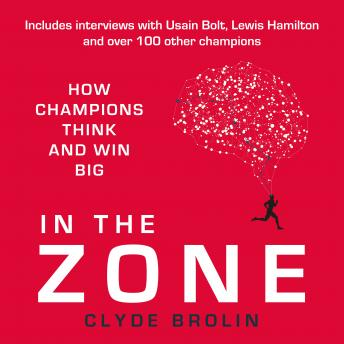 In The Zone: How Champions Think and Win Big details