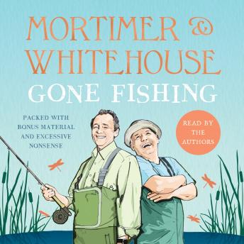 Download Mortimer & Whitehouse: Gone Fishing: Life, Death and the Thrill of the Catch by Paul Whitehouse, Bob Mortimer