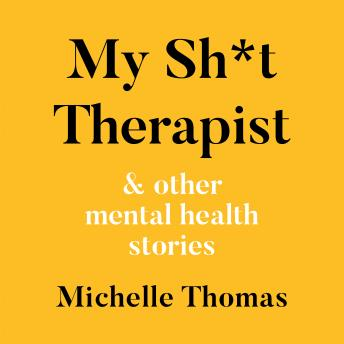 Download My Sh*t Therapist: & Other Mental Health Stories by Michelle Thomas