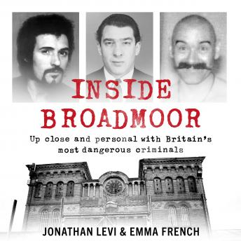 Download Inside Broadmoor: The Sunday Times Bestseller by Jonathan Levi, Emma French