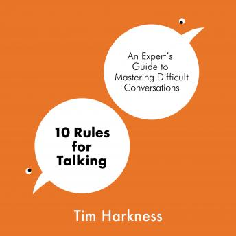 Download 10 Rules for Talking: An Expert's Guide to Mastering Difficult Conversations by Tim Harkness