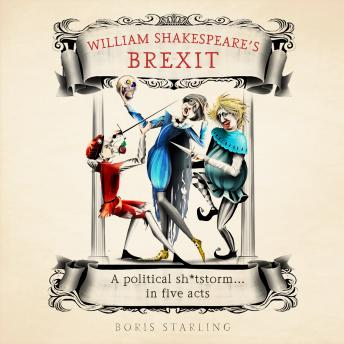William Shakespeare's Brexit: A Political Sh*tstorm in Five Acts details