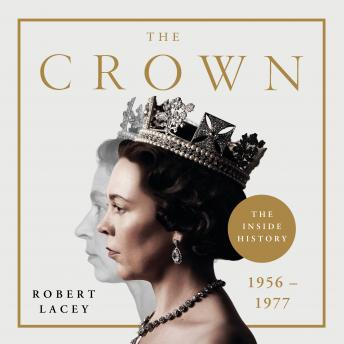 Crown: The Official History Behind Season 3: Political Scandal, Personal Struggle and the Years that Defined Elizabeth II, 1956-1977, Robert Lacey