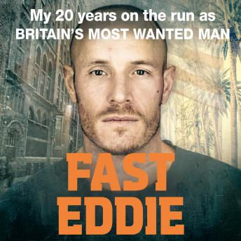 Fast Eddie: My 20 Years on the Run as Britain's Most Wanted Man details