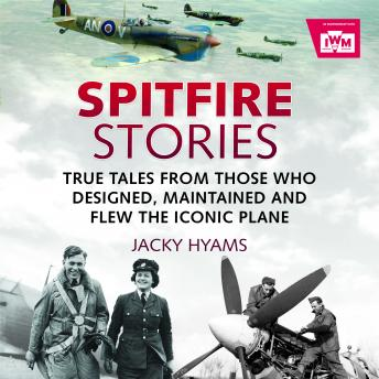 Download Spitfire Stories: True Tales from Those Who Designed, Maintained and Flew the Iconic Plane by Jacky Hyams
