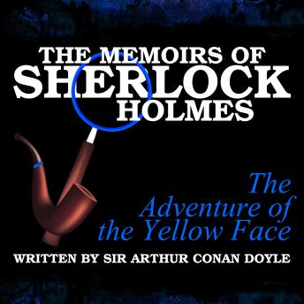 The Memoirs of Sherlock Holmes - The Adventure of the Yellow Face, Sir Arthur Conan Doyle
