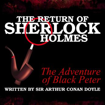 The Return of Sherlock Holmes - The Adventure of Black Peter, Sir Arthur Conan Doyle