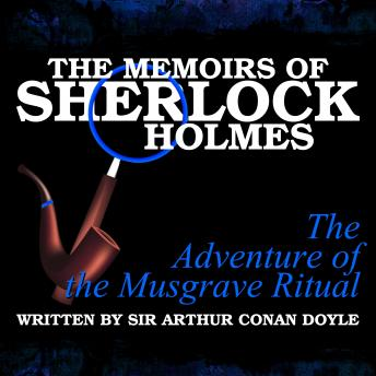 The Memoirs of Sherlock Holmes - The Adventure of the Musgrave Ritual, Sir Arthur Conan Doyle